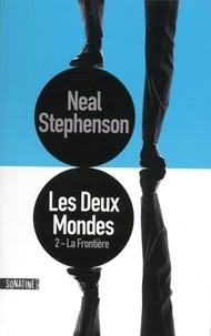 Neal Stephenson et Héloïse Esquié - Les Deux Mondes / Tome 2 : La Frontière.