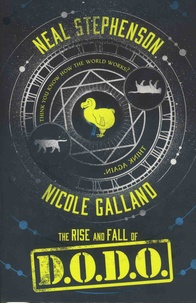 Neal Stephenson et Nicole Galland - The Rise and Fall of DODO.