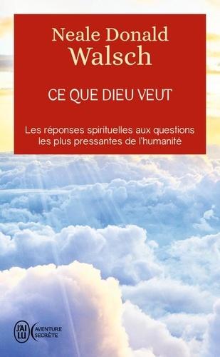 Neale Donald Walsch - Ce que Dieu veut - L'émergence d'une nouvelle spiritualité.