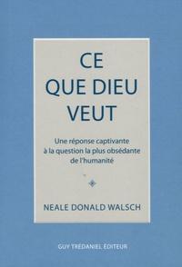 Neale Donald Walsch - Ce que Dieu veut.