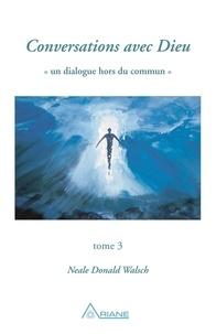 Neale Donald Walsch et Louis Jones - Conversations avec Dieu, tome 3.