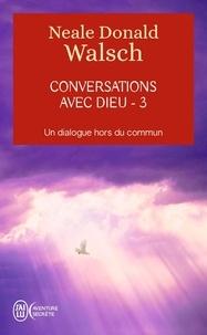 Neale Donald Walsch - Conversations avec Dieu - Un dialogue hors du commun, tome 3.
