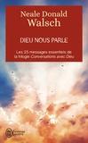 Neale Donald Walsch - Dieu nous parle - Les 25 messages essentiels de la trilogie best-seller Conversation avec Dieu.