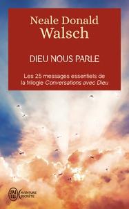Téléchargez des livres pdf gratuitement Dieu nous parle  - Les 25 messages essentiels de la trilogie best-seller Conversation avec Dieu par Neale Donald Walsch in French RTF