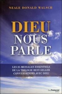 Neale Donald Walsch - Dieu nous parle - Les 25 messages essentiels de la trilogie best-sellers Conversations avec Dieu.