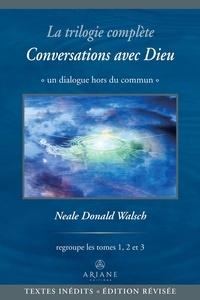 Neale Donald Walsch et Carl Lemyre - La trilogie complète Conversations avec Dieu - Un dialogue hors du commun.