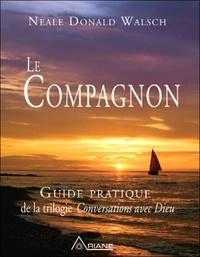 Neale Donald Walsch - Le compagnon - Guide pratique de la trilogie Conversations avec Dieu.