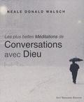 Neale-Donald Walsch - Les plus belles méditations de Conversations avec Dieu.