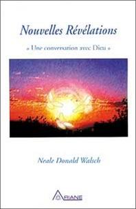 Neale-Donald Walsch - Nouvelles révélations - Une conversation avec Dieu.
