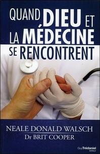 Neale Donald Walsch et Brit Cooper - Quand Dieu et la médecine se rencontrent.