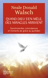 Neale Donald Walsch - Quand Dieu s'en mêle, des miracles arrivent.