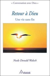Neale Donald Walsch - Retour à Dieu - Une vie sans fin.