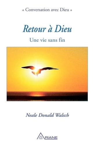 Neale Donald Walsch et Michel Saint-Germain - Retour à Dieu - Une vie sans fin.