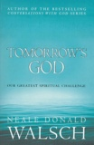 Neale-Donald Walsch - Tomorrow's God - Our greatest spiritual challenge.
