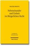 Nebeneinander und Einheit im Bürgerlichen Recht - Zur Gliederung des Rechtsstoffs im Bürgerlichen Gesetzbuch.