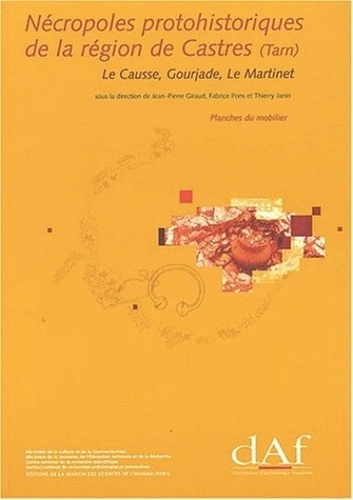 Jean-Pierre Giraud - Nécropoles protohistoriques de la région de Castres (Tarn) - Le Causse, Gourjade, Le Martinet (3 volumes).