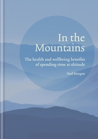 Ned Morgan - In the Mountains - The health and wellbeing benefits of spending time at altitude.
