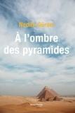 Nedim Gürsel - A l'ombre des pyramides - Voyage en Egypte.