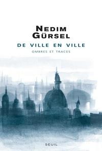 Nedim Gürsel - De ville en ville - Ombres et traces.