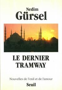 Nedim Gürsel - Le Dernier tramway - Nouvelles de l'exil et de l'amour.