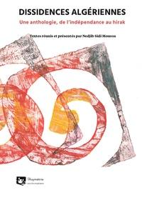 Nedjib Sidi Moussa - Dissidences algériennes - Une anthologie, de l'indépendance au hirak.