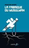 Nedjib Sidi Moussa - La fabrique du musulman - Essai sur la confessionnalisation et la racialisation de la question sociale.