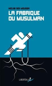 La fabrique du musulman - Essai sur la confessionnalisation et la racialisation de la question sociale.pdf