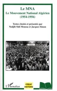 Nedjib Sidi Moussa - Le MNA - Le Mouvement National Algérien (1954-1956).