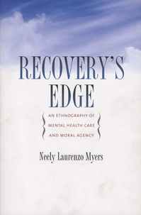 Neely Laurenzo Myers - Recovery's Edge - An Ethnography of Mental Health Care and Moral Agency.