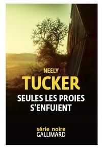 Neely Tucker - Seules les proies s'enfuient.