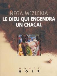 Nega Mezlekia - Le dieu qui engendra un chacal.