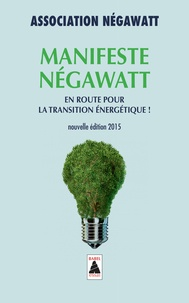 NégaWatt - Manifeste NégaWatt - En route pour la transition énergétique !.