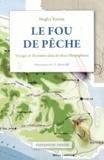 Negley Farson - Le fou de pêche - Voyages et aventures dans les deux hémisphères.