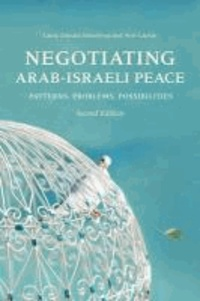 Negotiating Arab-Israeli Peace - Patterns, Problems, Possibilities.
