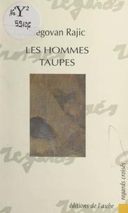 Négovan Rajic et Monique Mercier - Les hommes-taupes.