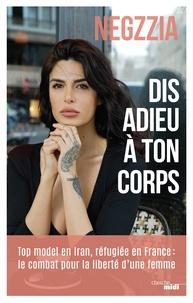 Negzzia - Dis adieu à ton corps - Top model en Iran, réfugiée en France : le combat pour la liberté d'une femme.