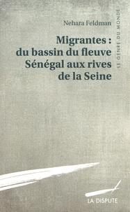 Nehara Feldman - Migrantes : du bassin du fleuve Sénégal aux rives de la Seine.