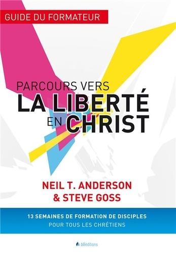 Neil Anderson et Steve Goss - Parcours vers la liberté en Christ - Guide du formateur.