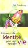 Neil Anderson - Une nouvelle identité pour une nouvelle vie.