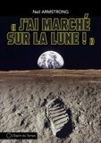 Neil Armstrong - J'ai marché sur la lune.
