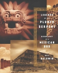 Neil Baldwin - Legends of the Plumed Serpent - Biography of a Mexican God.