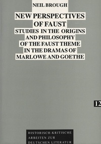 Neil Brough - New Perspectives of Faust - Studies in the Origins and Philosophy of the Faust Theme in the Dramas of Marlowe and Goethe.