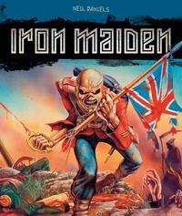 Neil Daniels - Iron Maiden - L'odyssée de la bête.