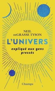 Neil DeGrasse Tyson - L'Univers expliqué aux gens pressés.