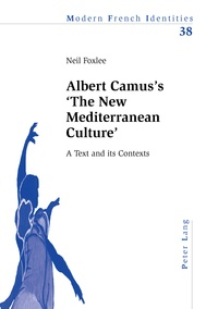 Neil Foxlee - Albert Camus's 'The New Mediterranean Culture' - A Text and its Contexts.