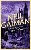 Neil Gaiman - L'étrange vie de Nobody Owens.