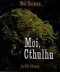 Neil Gaiman - Moi, Cthulhu.
