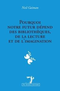 Neil Gaiman et Patrick Marcel - Pourquoi notre futur dépend des bibliothèques, de la lecture et de l'imagination.