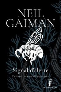 Neil Gaiman - Signal d'alerte - Fictions courtes et dérangements.