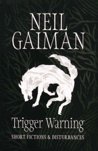 Neil Gaiman - Trigger warning - Short Fictions & Disturbances.